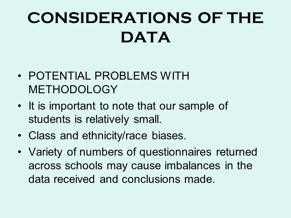 CONSIDERATIONS OF THE DATA POTENTIAL PROBLEMS WITH METHODOLOGY It is important to note that our sample of students is relatively small.