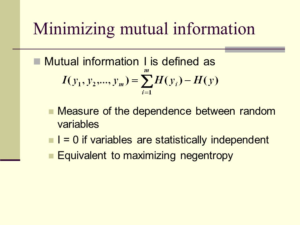 Minimizing mutual information Mutual information I is defined as Measure of the dependence between random variables I = 0 if variables are statistical
