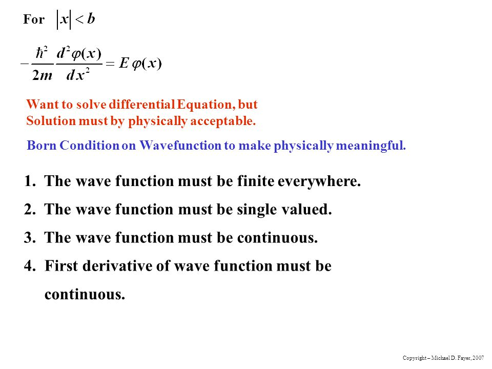 For Want to solve differential Equation, but Solution must by physically acceptable. Born Condition on Wavefunction to make physically meaningful. 1.