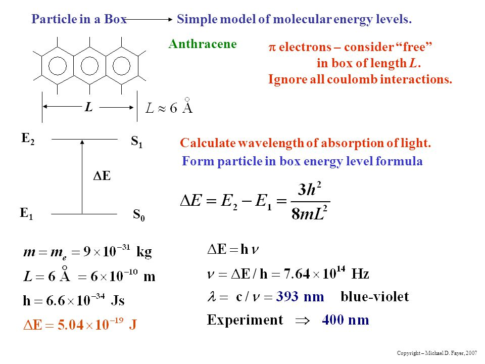 "Particle in a BoxSimple model of molecular energy levels. Anthracene L  electrons – consider ""free"" in box of length L. Ignore all coulomb interactio"