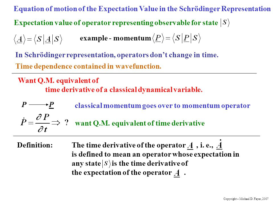 Equation of motion of the Expectation Value in the Schrödinger Representation Expectation value of operator representing observable for state example