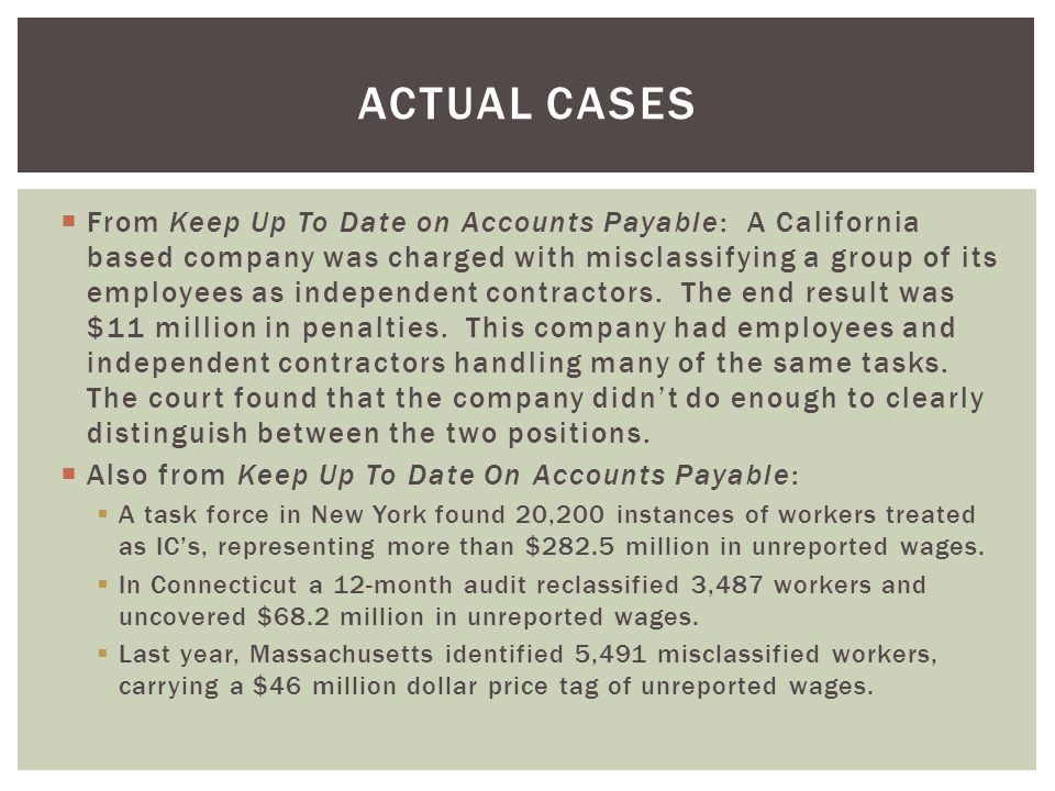  From Keep Up To Date on Accounts Payable: A California based company was charged with misclassifying a group of its employees as independent contrac