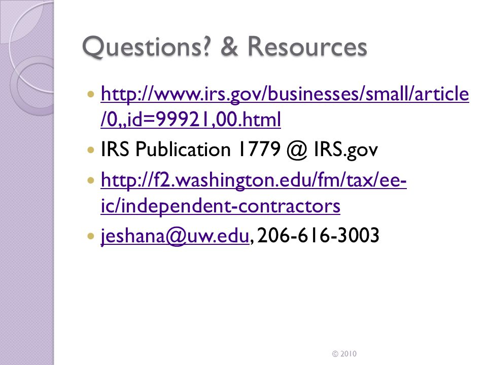 Questions? & Resources http://www.irs.gov/businesses/small/article /0,,id=99921,00.html http://www.irs.gov/businesses/small/article /0,,id=99921,00.ht