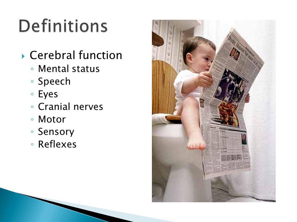  Cerebral function ◦ Mental status ◦ Speech ◦ Eyes ◦ Cranial nerves ◦ Motor ◦ Sensory ◦ Reflexes