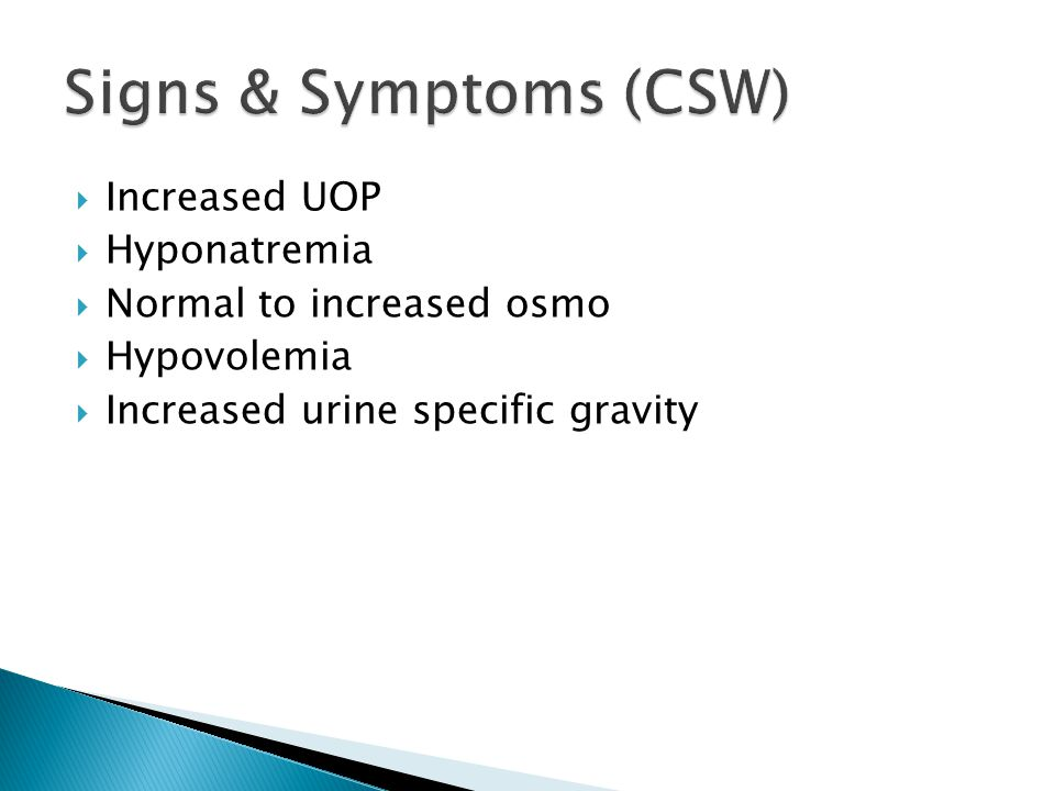  Increased UOP  Hyponatremia  Normal to increased osmo  Hypovolemia  Increased urine specific gravity