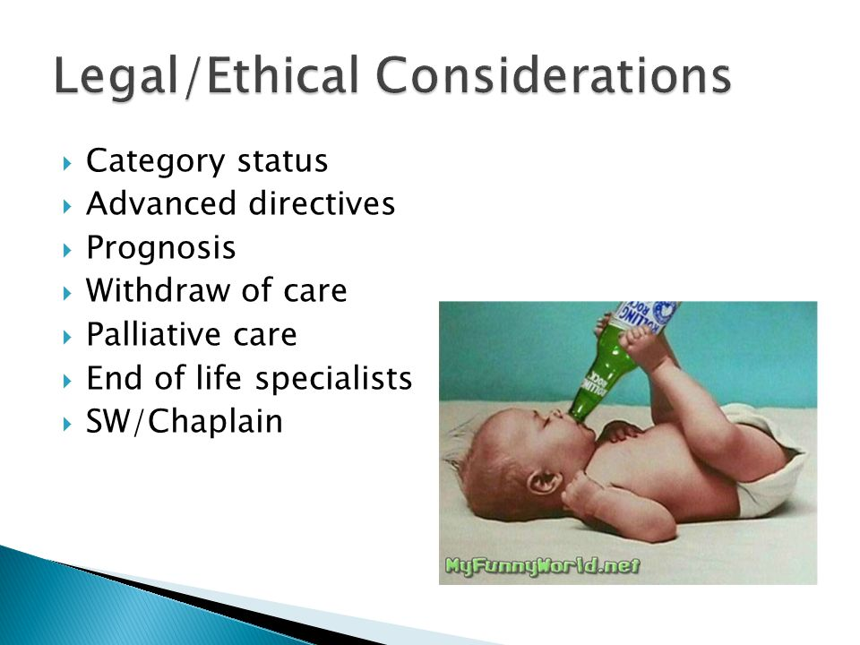 Category status  Advanced directives  Prognosis  Withdraw of care  Palliative care  End of life specialists  SW/Chaplain