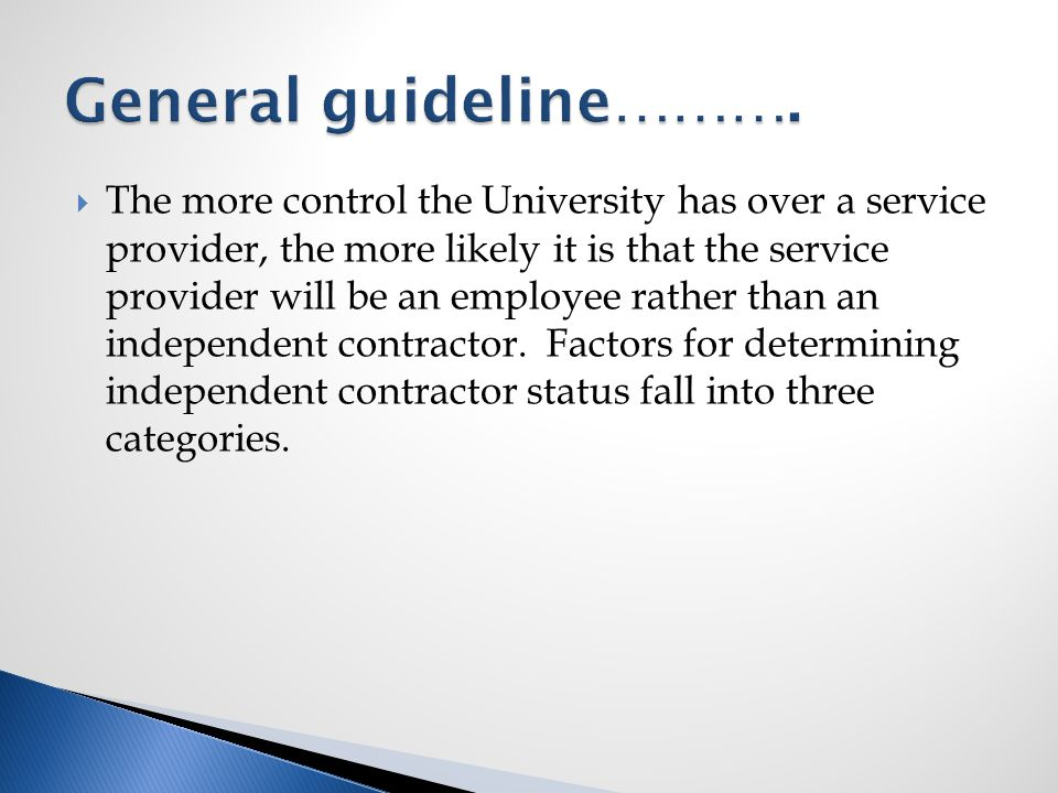  The more control the University has over a service provider, the more likely it is that the service provider will be an employee rather than an independent contractor.