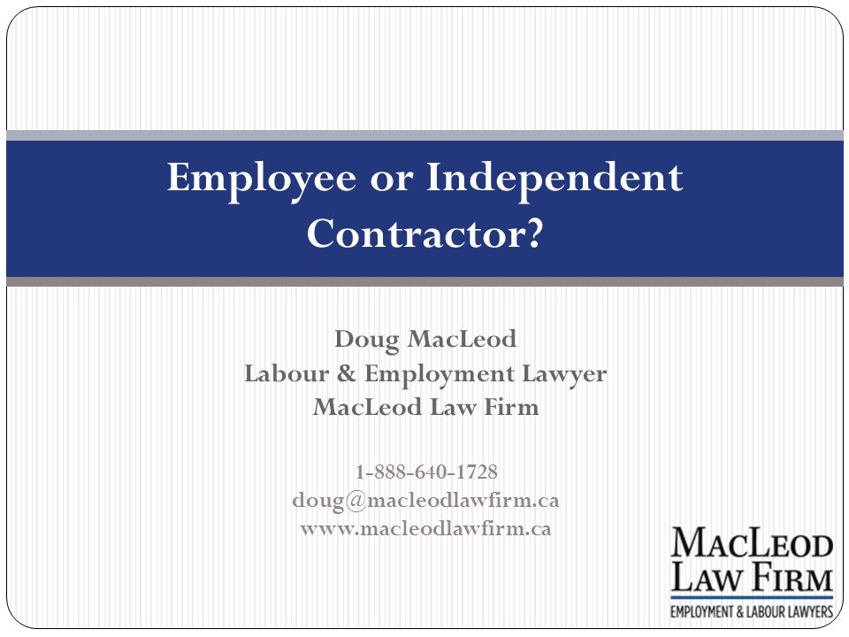 Situations When the Employee/Independent Contractor Issue Arises: The Canadian Revenue Agency believes it is owed payroll taxes Person applies for employment insurance benefits Person claims for workers compensation benefits Persons claims for vacation pay, overtime pay, or termination pay under the Employment Standards Act Person claims damages for a violation of the Ontario Human Rights Code