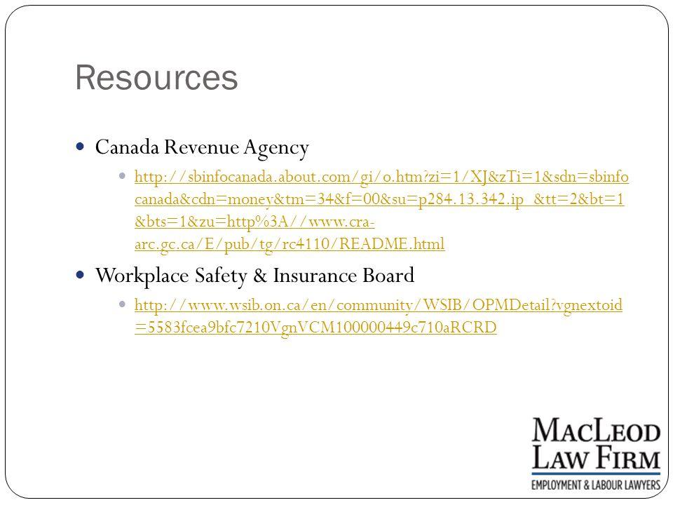 Resources Canada Revenue Agency http://sbinfocanada.about.com/gi/o.htm zi=1/XJ&zTi=1&sdn=sbinfo canada&cdn=money&tm=34&f=00&su=p284.13.342.ip_&tt=2&bt=1 &bts=1&zu=http%3A//www.cra- arc.gc.ca/E/pub/tg/rc4110/README.html http://sbinfocanada.about.com/gi/o.htm zi=1/XJ&zTi=1&sdn=sbinfo canada&cdn=money&tm=34&f=00&su=p284.13.342.ip_&tt=2&bt=1 &bts=1&zu=http%3A//www.cra- arc.gc.ca/E/pub/tg/rc4110/README.html Workplace Safety & Insurance Board http://www.wsib.on.ca/en/community/WSIB/OPMDetail vgnextoid =5583fcea9bfc7210VgnVCM100000449c710aRCRD http://www.wsib.on.ca/en/community/WSIB/OPMDetail vgnextoid =5583fcea9bfc7210VgnVCM100000449c710aRCRD