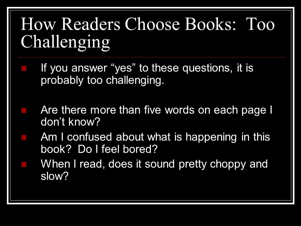 How Readers Choose Books: Too challenging Did you know that regularly reading books that are too difficult for us actually leads to frustration, and c