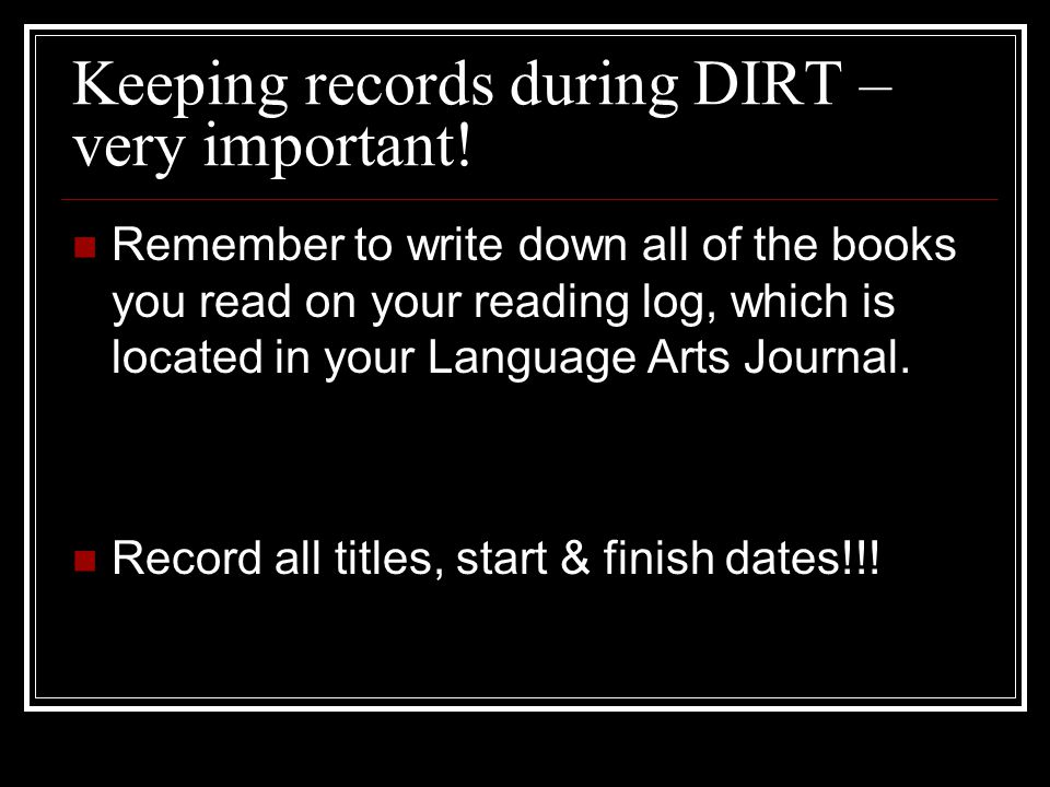 Keeping records during DIRT – very important.