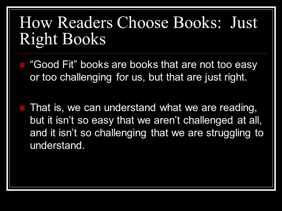 How Readers Choose Books Read the beginning Award winning book New or popular book Sequel to a book we've read Heard it read aloud Read it before and