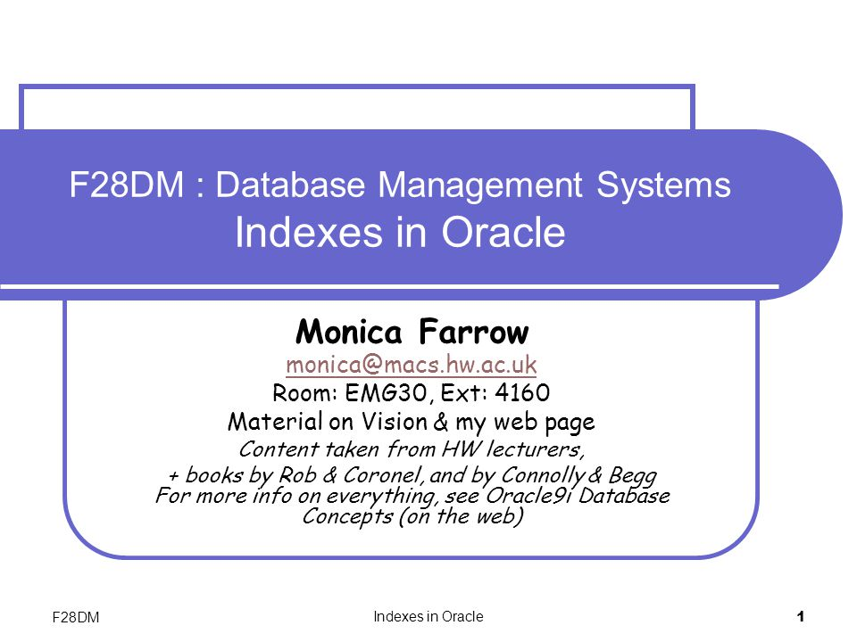 F28DMIndexes in Oracle12 Using CREATE INDEX (2) Indexes are always owned by the owner of the table.