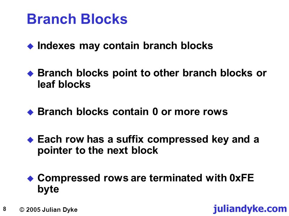 © 2005 Julian Dyke juliandyke.com 8 Branch Blocks  Indexes may contain branch blocks  Branch blocks point to other branch blocks or leaf blocks  Br