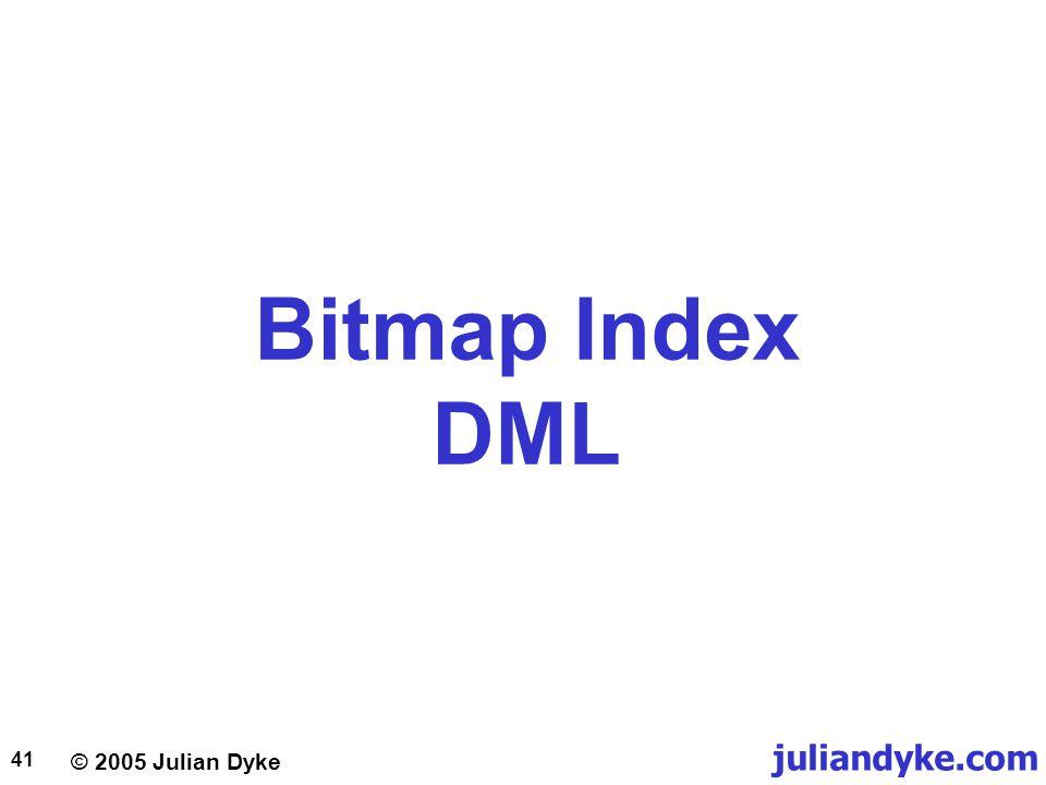 © 2005 Julian Dyke juliandyke.com 41 Bitmap Index DML
