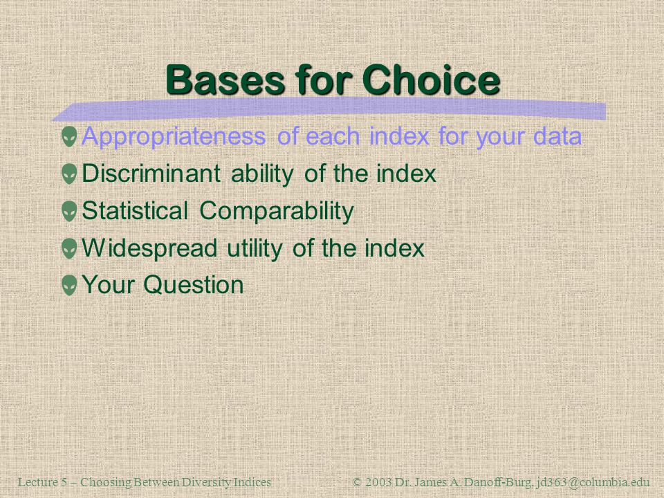 Lecture 5 – Choosing Between Diversity Indices© 2003 Dr.