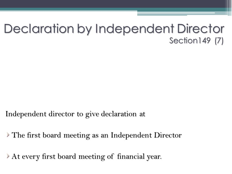 Declaration by Independent Director Section149 (7) Independent director to give declaration at The first board meeting as an Independent Director At e