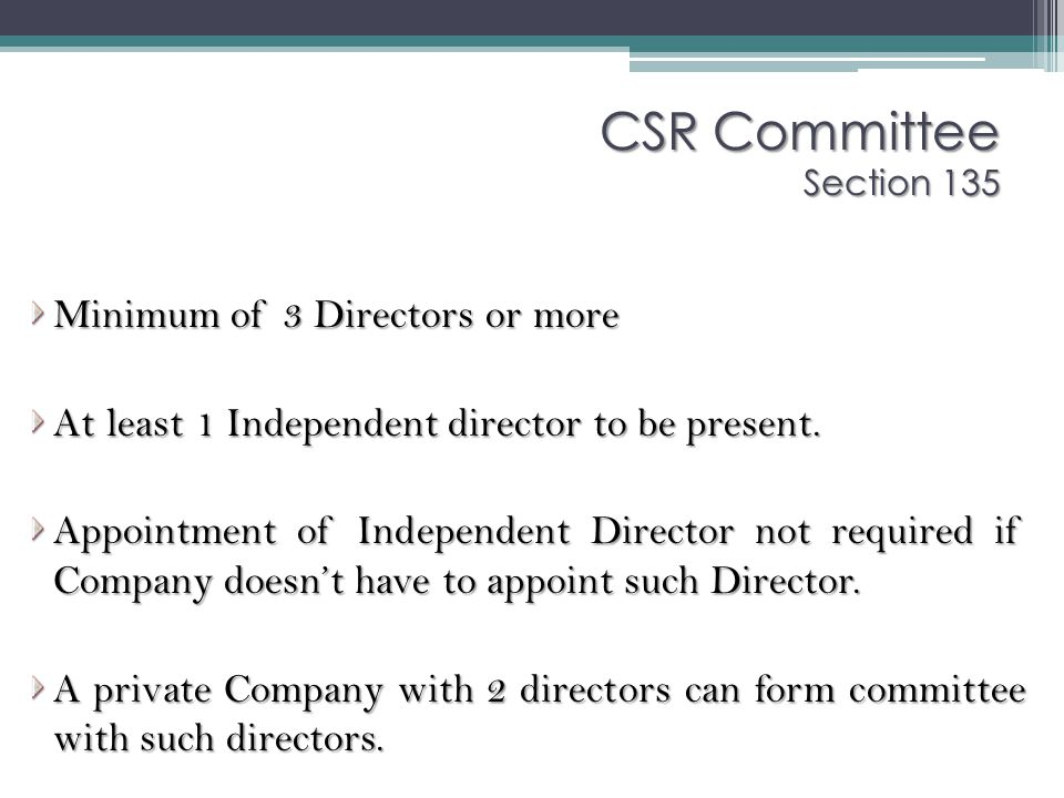 Minimum of 3 Directors or more At least 1 Independent director to be present. Appointment of Independent Director not required if Company doesn't have