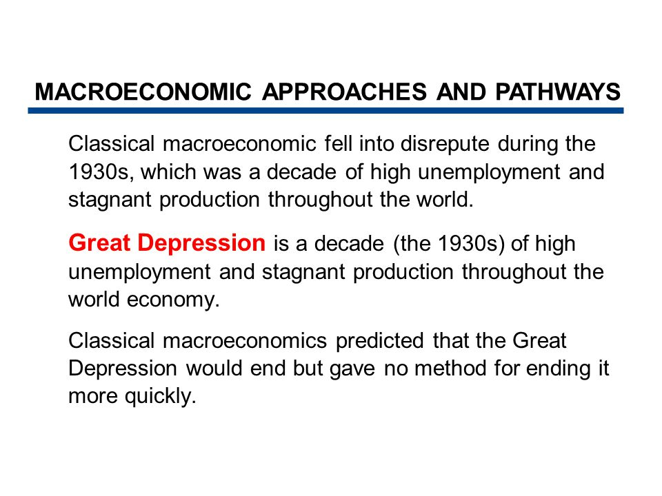 Classical macroeconomic fell into disrepute during the 1930s, which was a decade of high unemployment and stagnant production throughout the world. Gr