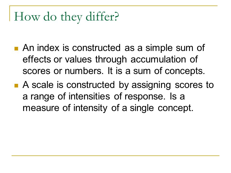 How do they differ? An index is constructed as a simple sum of effects or values through accumulation of scores or numbers. It is a sum of concepts. A