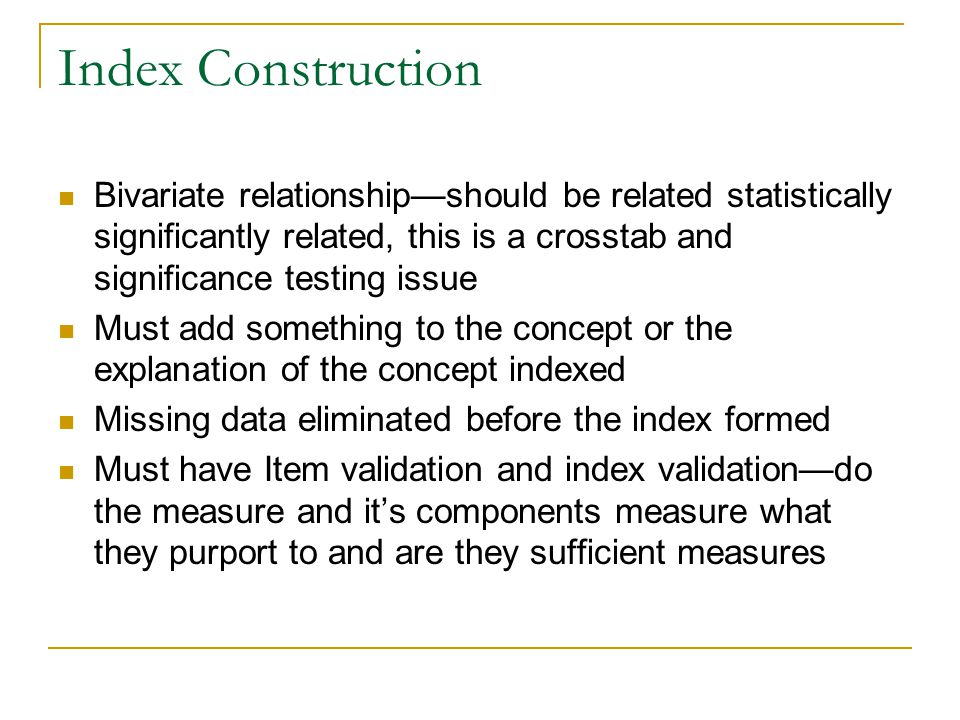 Index Construction Bivariate relationship—should be related statistically significantly related, this is a crosstab and significance testing issue Mus
