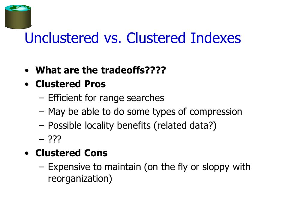 Unclustered vs.Clustered Indexes What are the tradeoffs???.