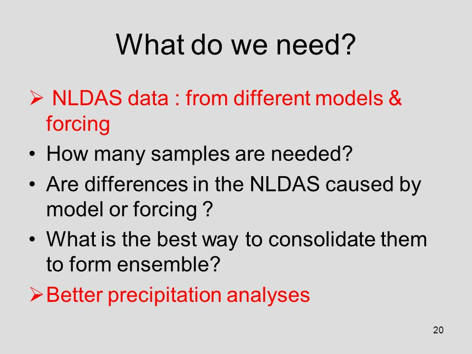 20 What do we need.  NLDAS data : from different models & forcing How many samples are needed.