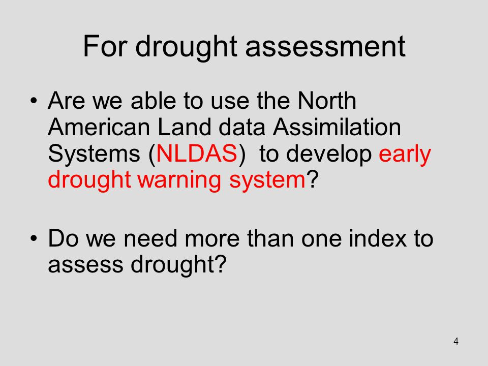 4 For drought assessment Are we able to use the North American Land data Assimilation Systems (NLDAS) to develop early drought warning system.