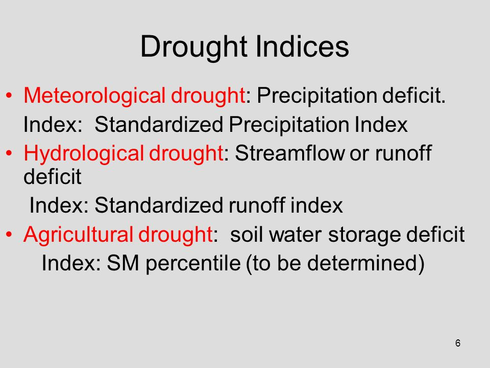 6 Drought Indices Meteorological drought: Precipitation deficit.