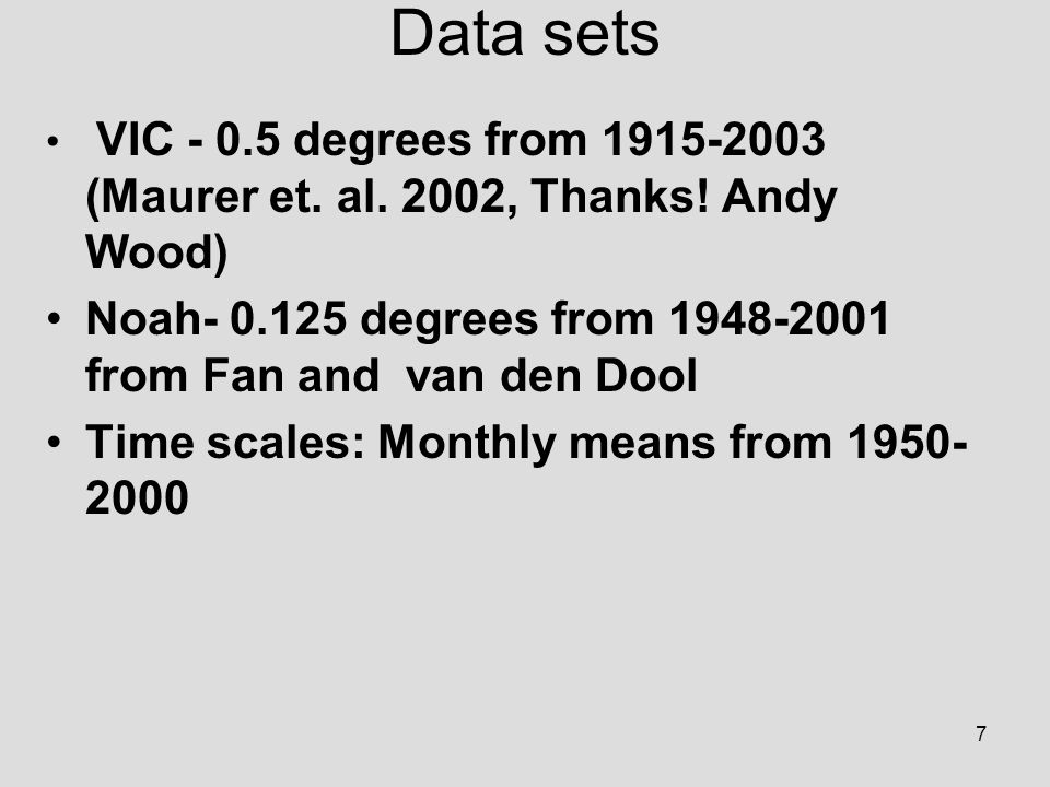 7 Data sets VIC - 0.5 degrees from 1915-2003 (Maurer et.