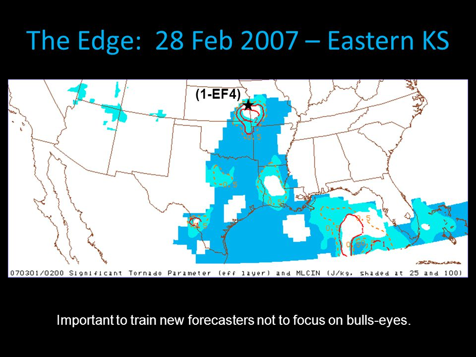 The Edge: 28 Feb 2007 – Eastern KS (1-EF4) Important to train new forecasters not to focus on bulls-eyes.