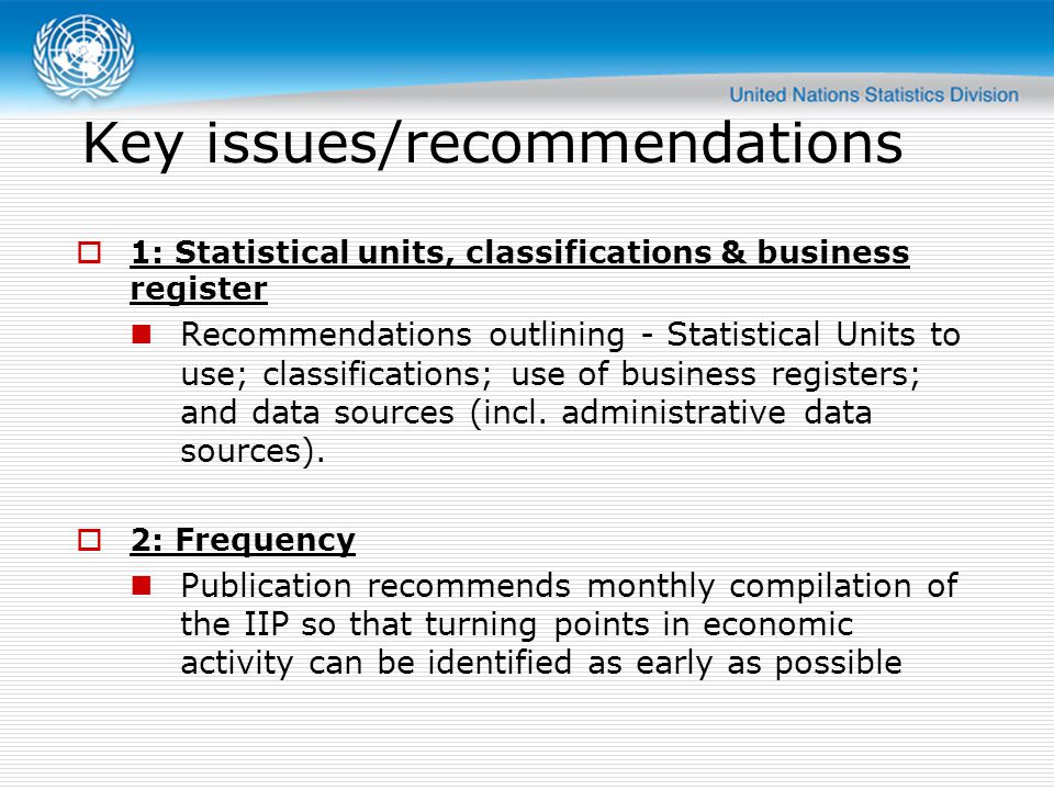Key issues/recommendations  1: Statistical units, classifications & business register Recommendations outlining - Statistical Units to use; classifications; use of business registers; and data sources (incl.