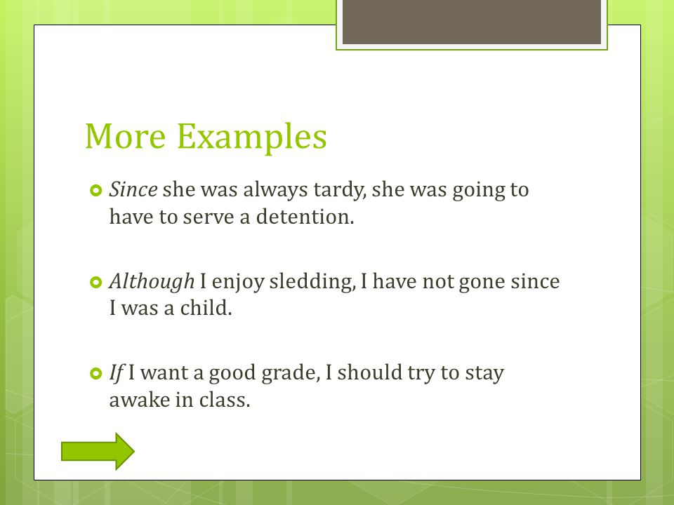 Combining Clauses  Here is the second way to combine independent and dependent clauses:  Example: Because I was studying, I chose not to go to the party.