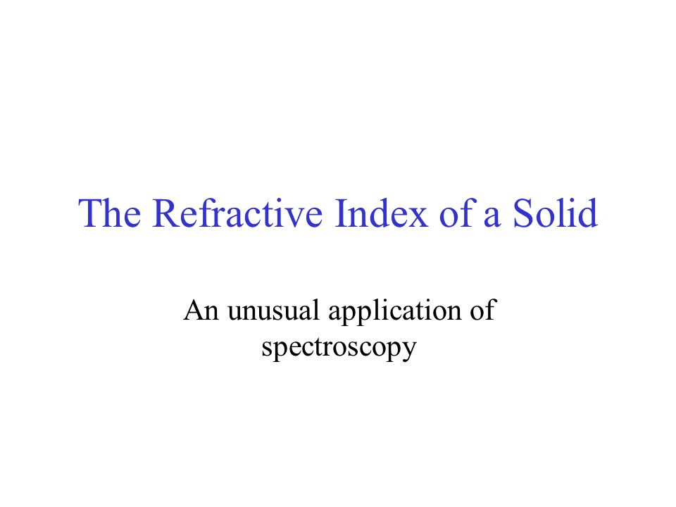The Refractive Index of a Solid An unusual application of spectroscopy