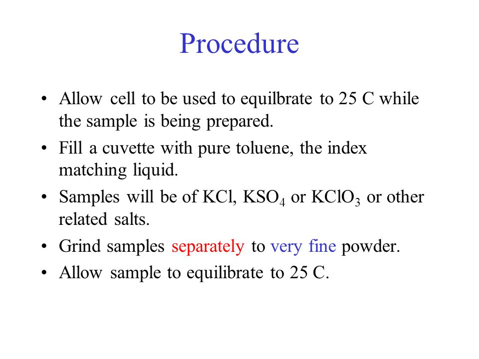 Procedure Allow cell to be used to equilbrate to 25 C while the sample is being prepared.