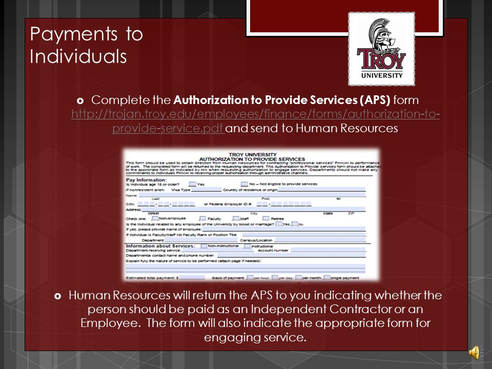 Payments to Individuals  Occasionally, services are needed that are not readily available through current University Resources  Individuals who perform these services for the University are sometimes considered to be Independent Contractors/Consultants  Human Resources determines whether or not the individual is an Independent Contractor/Consultant