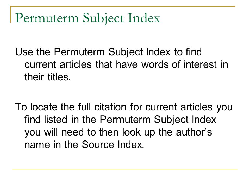 Permuterm Subject Index Use the Permuterm Subject Index to find current articles that have words of interest in their titles.