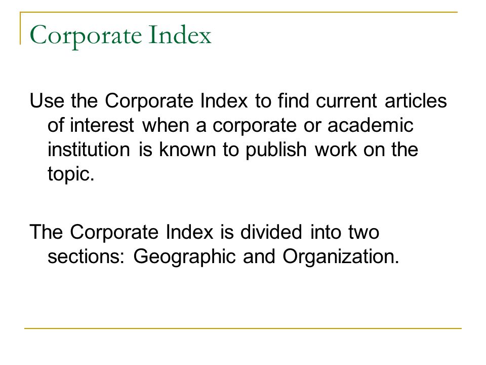 Corporate Index Use the Corporate Index to find current articles of interest when a corporate or academic institution is known to publish work on the topic.