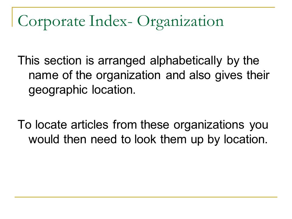 Corporate Index- Organization This section is arranged alphabetically by the name of the organization and also gives their geographic location.
