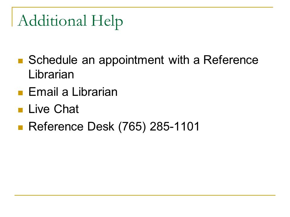 Additional Help Schedule an appointment with a Reference Librarian  a Librarian Live Chat Reference Desk (765)
