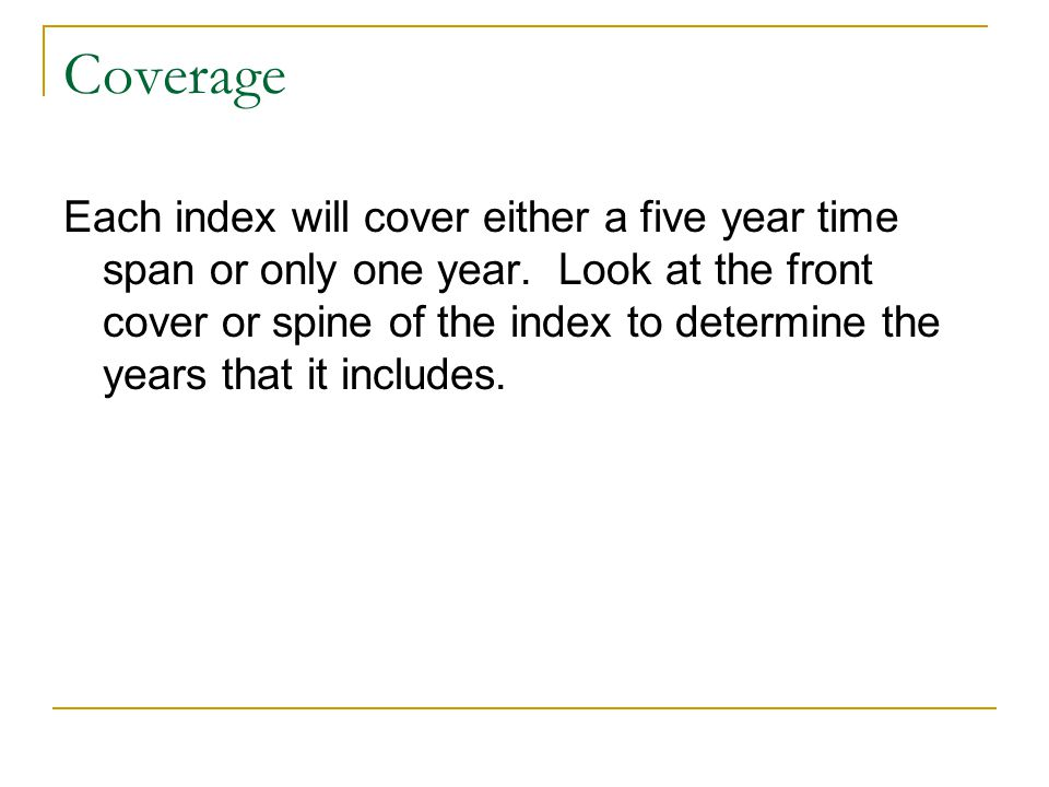 Coverage Each index will cover either a five year time span or only one year.