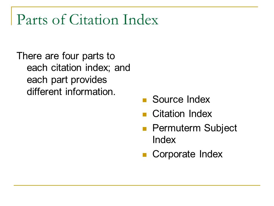 Parts of Citation Index There are four parts to each citation index; and each part provides different information.