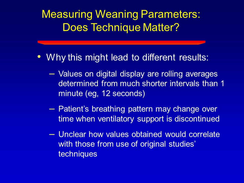 Measuring Weaning Parameters: Does Technique Matter? Why this might lead to different results: – Values on digital display are rolling averages determ