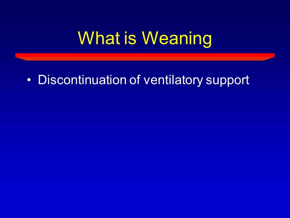 What is Weaning Discontinuation of ventilatory support