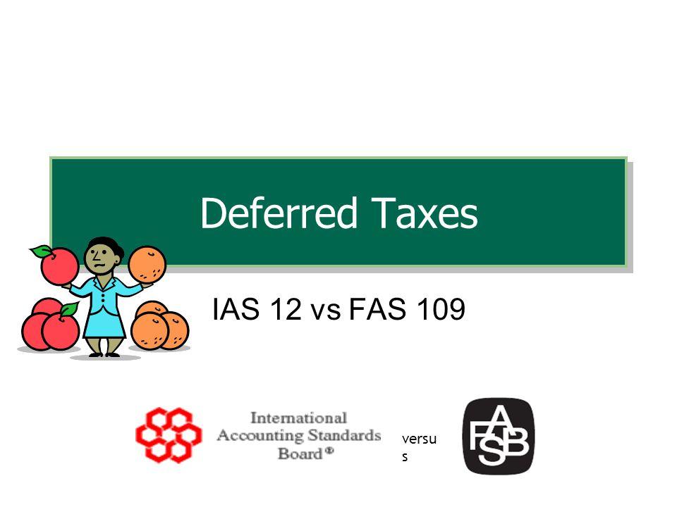 Deferred Taxes IAS 12 vs FAS 109 versu s