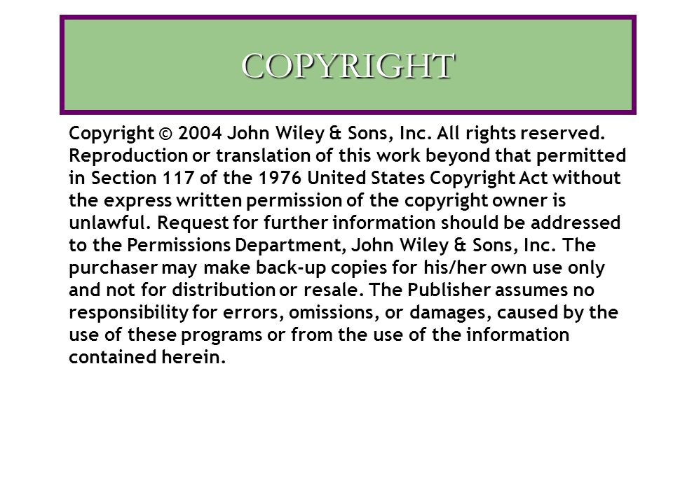 COPYRIGHT Copyright © 2004 John Wiley & Sons, Inc. All rights reserved. Reproduction or translation of this work beyond that permitted in Section 117
