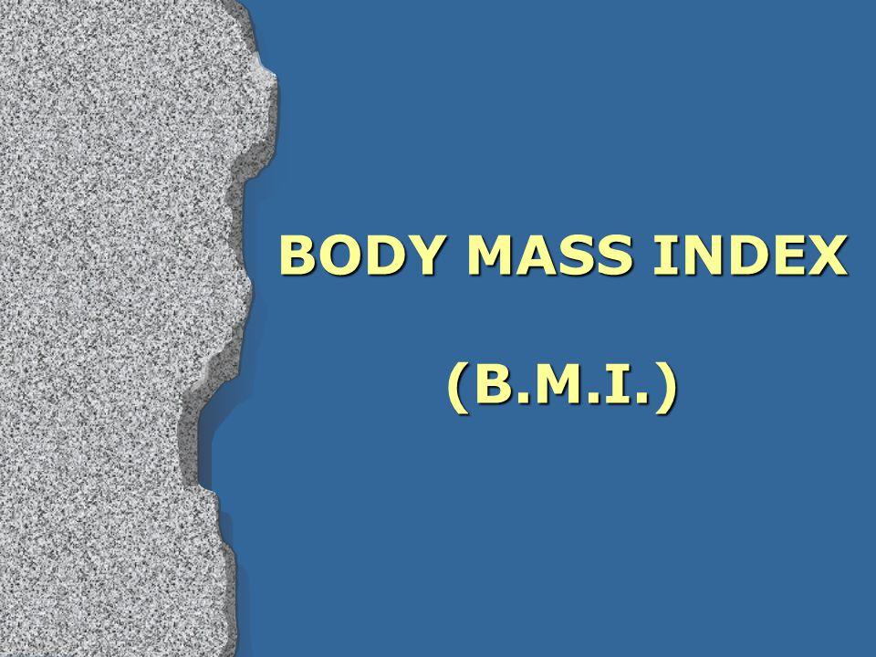 Calculating B.M.I. Weight (kg) = B.M.I. (kg/m 2 ) Height 2 (m 2 )