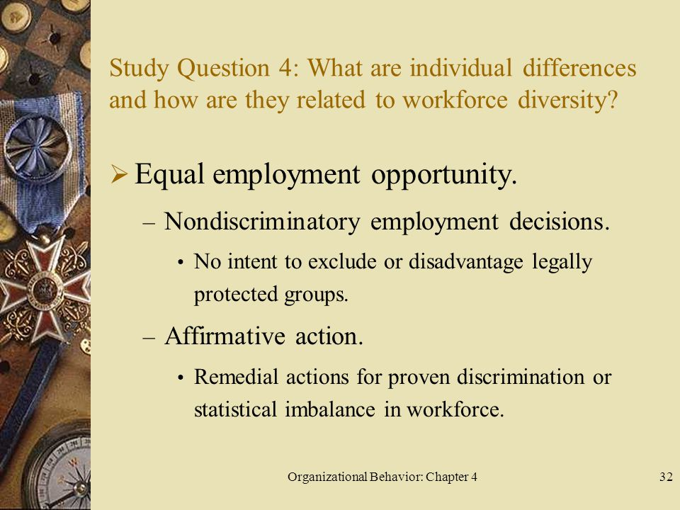Organizational Behavior: Chapter 432 Study Question 4: What are individual differences and how are they related to workforce diversity?  Equal employ