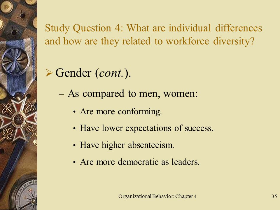 Organizational Behavior: Chapter 435 Study Question 4: What are individual differences and how are they related to workforce diversity?  Gender (cont