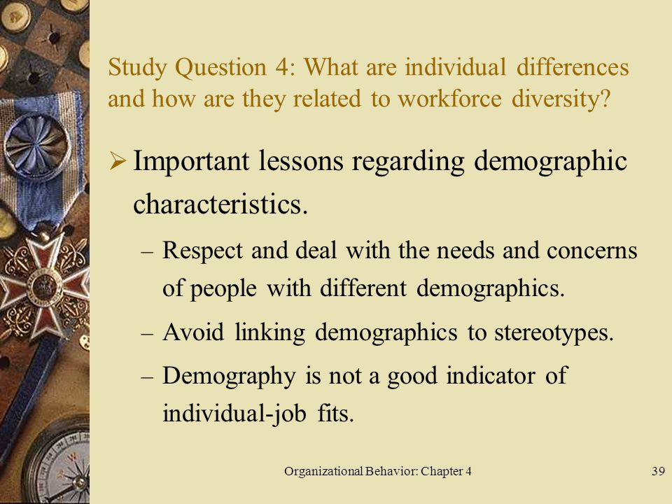 Organizational Behavior: Chapter 439 Study Question 4: What are individual differences and how are they related to workforce diversity?  Important le